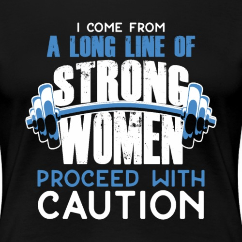 I Come From A Long Line Of Strong Women - Women's Premium T-Shirt
