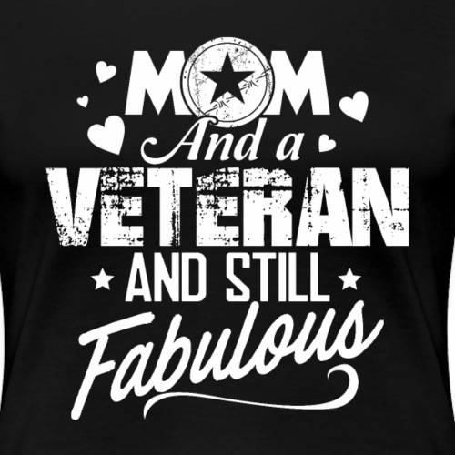 Mom and Veteran Still Fabulous Happy Mother's Day - Women's Premium T-Shirt
