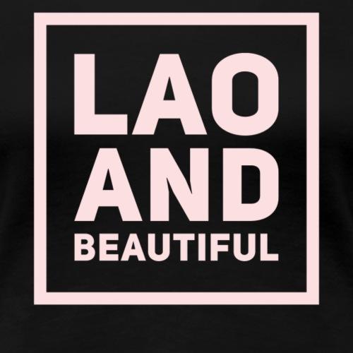 LAO AND BEAUTIFUL pink - Women's Premium T-Shirt