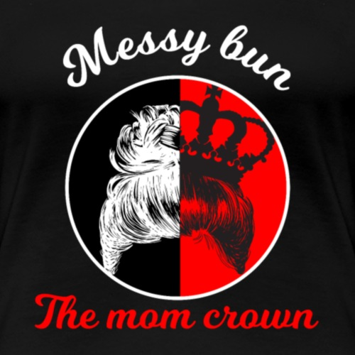Messy Bun Mom Crown Gift for Mothers - Women's Premium T-Shirt