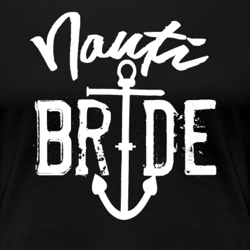 Nauti BRIDE - Women's Premium T-Shirt