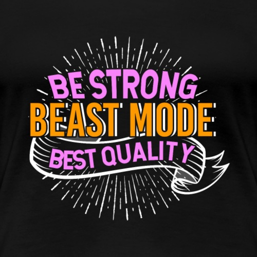 Be Strong B Mode Best Quality - Women's Premium T-Shirt