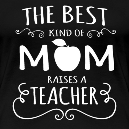 Mom Teacher Best Gift for Mothers - Women's Premium T-Shirt