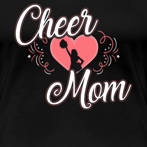 Cheer Mom Cheering Gift for Mothers - Women's Premium T-Shirt