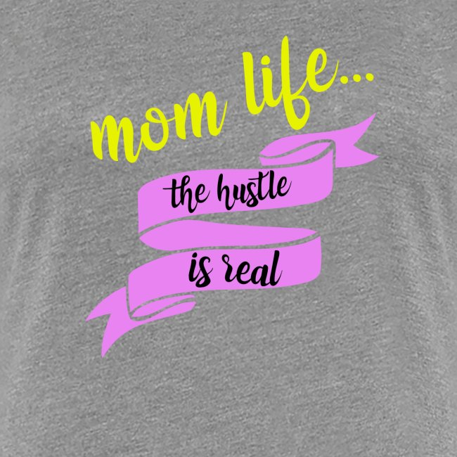 Mom Life The Hustle is Real
