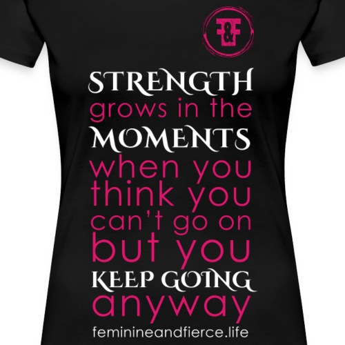 Strength Grows in the Moments F F - Women's Premium T-Shirt