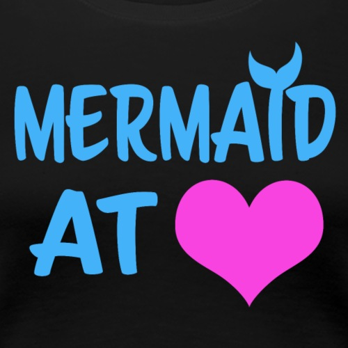 Mermaid At Heart - Women's Premium T-Shirt