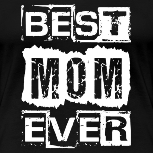 Best Mom Ever Gift for Mothers - Women's Premium T-Shirt