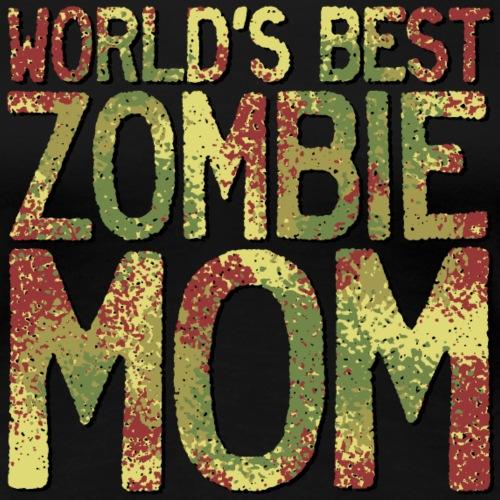 Worlds Best Zombie Mom - Women's Premium T-Shirt