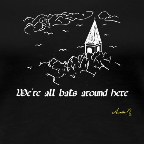 0206w We re all bats around here - Women's Premium T-Shirt