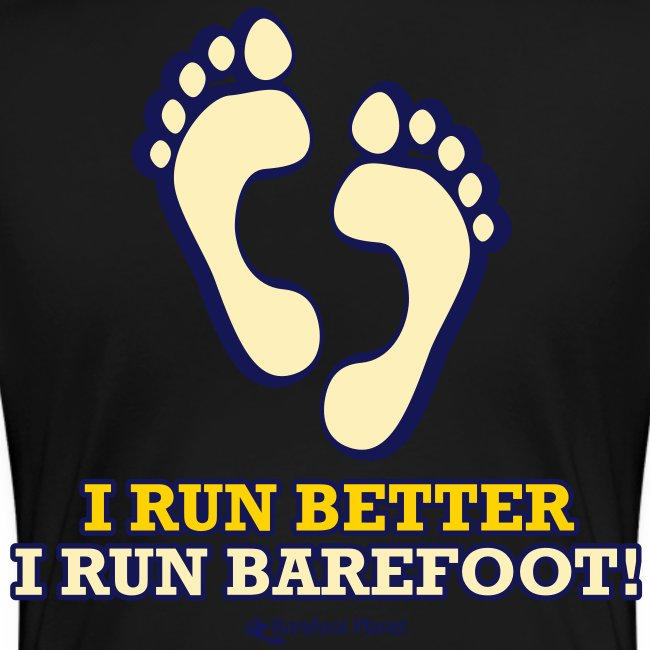 I Run Better, I Run Barefoot Women's T-Shirts