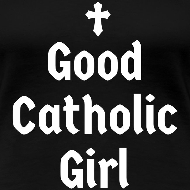 GOOD CATHOLIC GIRL