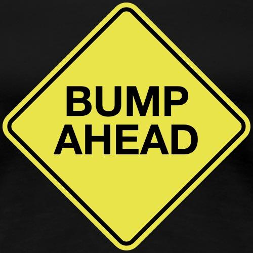 BUMP AHEAD - Women's Premium T-Shirt