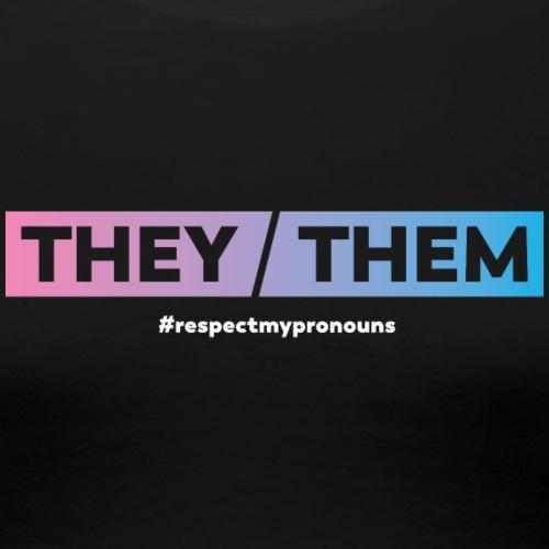 They / Them … #RespectMyPronouns - Women's Premium T-Shirt