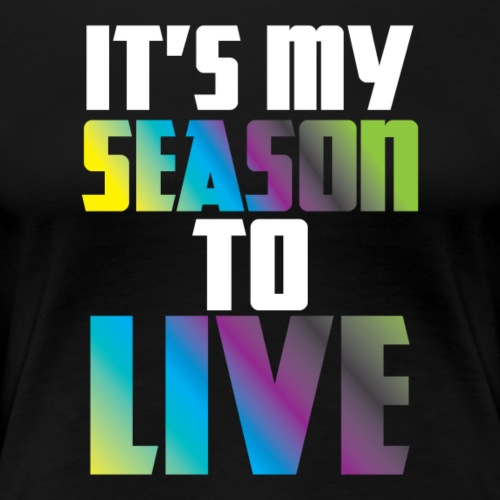 Season To Live Design 1 - Women's Premium T-Shirt