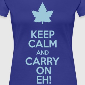 Keep Calm and Carry On Eh! - Women's Premium T-Shirt