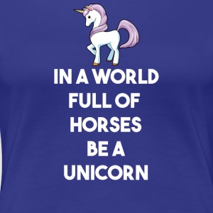Be a UNICORN - Women's Premium T-Shirt