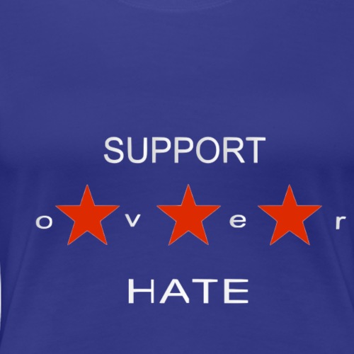 Support over Hate - Women's Premium T-Shirt