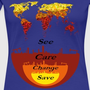 See, Care, Change, Save Our Earth - Women's Premium T-Shirt