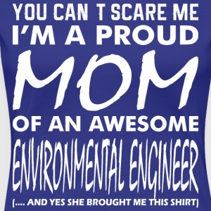 You Cant Scare Me Proud Mom Environmental Engineer - Women's Premium T-Shirt