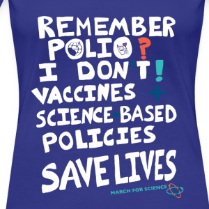 Polio T shirt March For Science Protest Anti Trump - Women's Premium T-Shirt