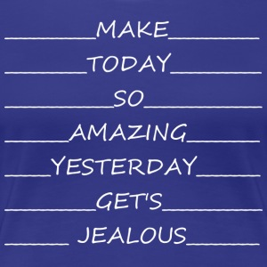 Make_today_so_good_yesterday_gets_jealous - Women's Premium T-Shirt