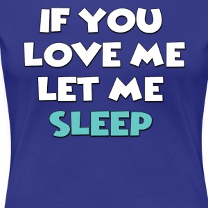 If you love me let me sleep - Women's Premium T-Shirt