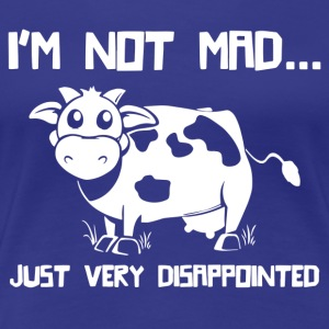 I m Not Mad I m Just Disappointed - Women's Premium T-Shirt