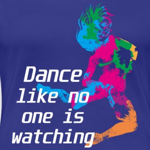 Dance like no one is watching - Women's Premium T-Shirt