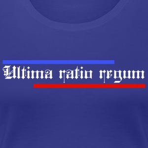 ULTIMA RATIO REGUM - Women's Premium T-Shirt