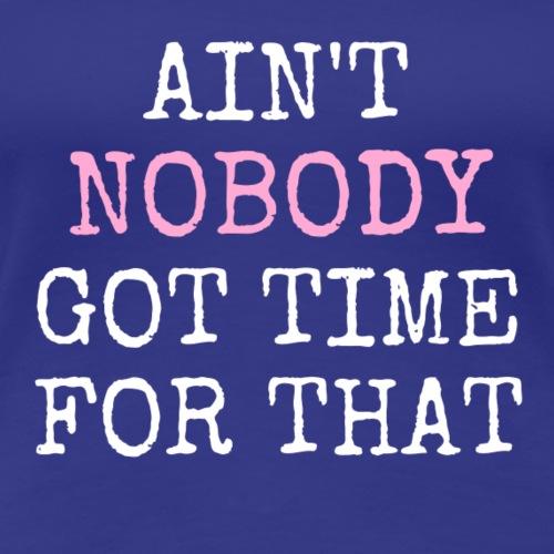 ain t nobody 2 pink 1 - Women's Premium T-Shirt