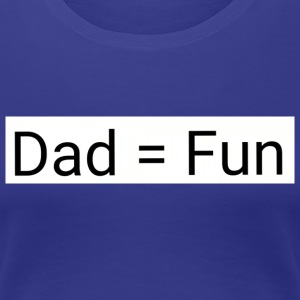 Dad = fun - Women's Premium T-Shirt