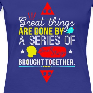 Great things are done by a series of brought - Women's Premium T-Shirt