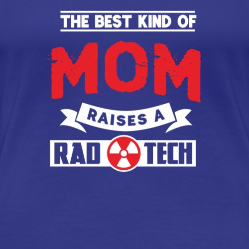 The Best Kind Of Mom Raises A Rad Tech t-shirt - Women's Premium T-Shirt
