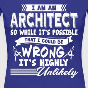 ARCHITECT IT S POSSIBLE THAT I COULD SHIRT - Women's Premium T-Shirt