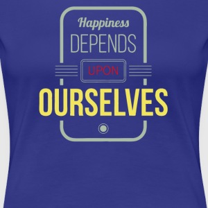 Happiness depends upon ourselves - Women's Premium T-Shirt