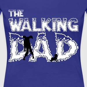The Walking Dad T Shirt - Women's Premium T-Shirt
