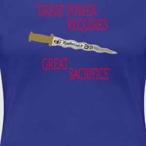 Great power requires great sacrifice - Women's Premium T-Shirt