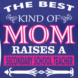 The Best Kind Mom Raises Secondary School Teacher - Women's Premium T-Shirt