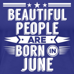JUNE Birthday beatiful people T-Shirt - Hoody - Women's Premium T-Shirt