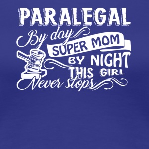 Paralegal By Day Mom By Night Shirt - Women's Premium T-Shirt