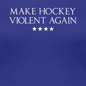 Make Hockey Violent Again Tshirt - Women's Premium T-Shirt