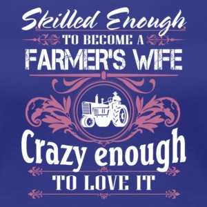 Skilled Enough To Become A Farmer's Wife T Shirt - Women's Premium T-Shirt