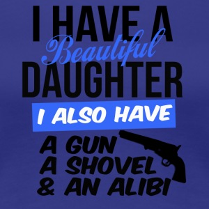 i have a beautiful daughter i also have a gun a sh - Women's Premium T-Shirt