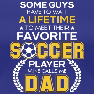 Favorite Soccer Player Mine Calls Me Dad T Shirt - Women's Premium T-Shirt