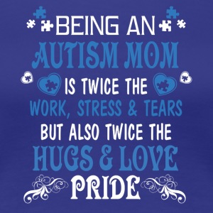Being An Autism Mom T Shirt - Women's Premium T-Shirt