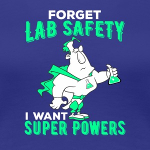 Forget Lab Safety I Want Super Powers - Women's Premium T-Shirt