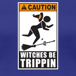Caution Witches Be Trippin - Women's Premium T-Shirt