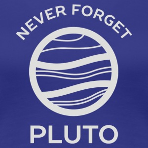 Never Forget Pluto The Planet - Women's Premium T-Shirt