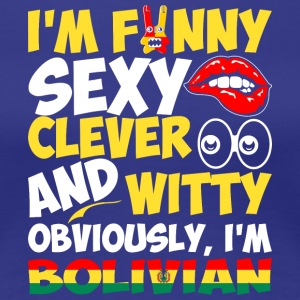 Im Funny Sexy Clever And Witty Im Bolivian - Women's Premium T-Shirt